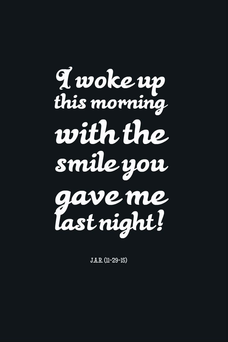 I Woke Up This Morning With The Smile You Gave Me Last Night