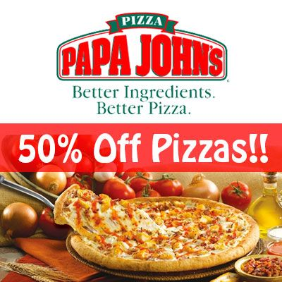 50 Off Papa John S Promo Codes 2015 Papa Johns Pizza Papa Johns Coupon Code Papa Johns Promo