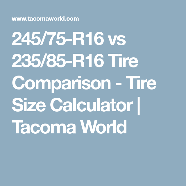 245 75 R16 Vs 235 85 R16 Tire Comparison Tire Size Calculator