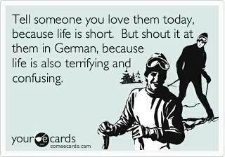 """Well, yeah.... """"Ich liebe dich"""" doesn't sound very fluffy when you don't say it right :D"""