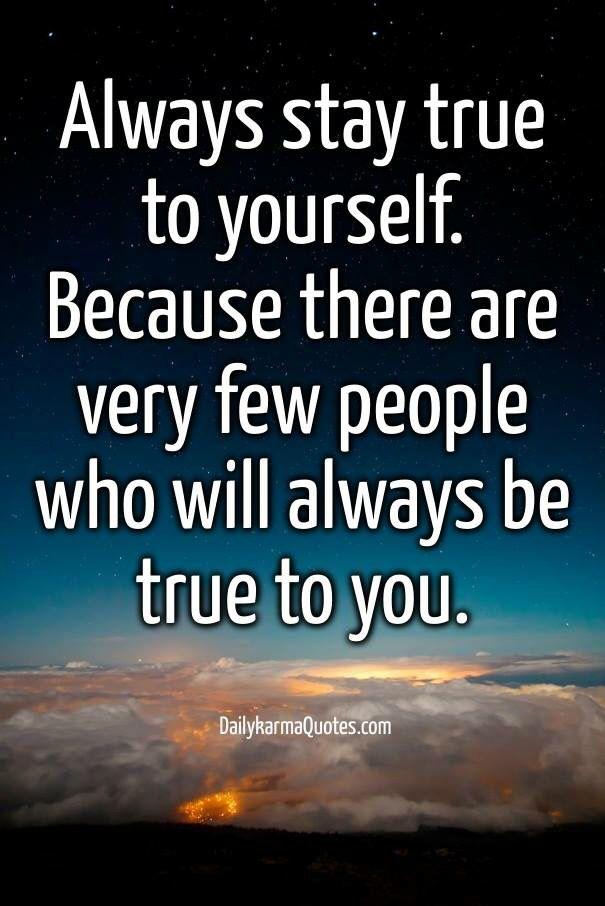 Always Stay True To Yourself Be True To Yourself Quotes Be True To Yourself Wise Words Quotes
