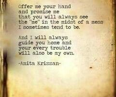 """...promise me that you'll always see the """"me"""" in the midst of a mess I sometimes tend to be."""