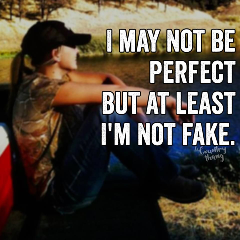 I May Not Be Perfect But Atleast Im Not Fake Countrylife