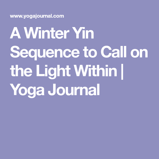A Winter Yin Sequence To Call On The Light Within Yin Yoga Yin Yoga Sequence Yin