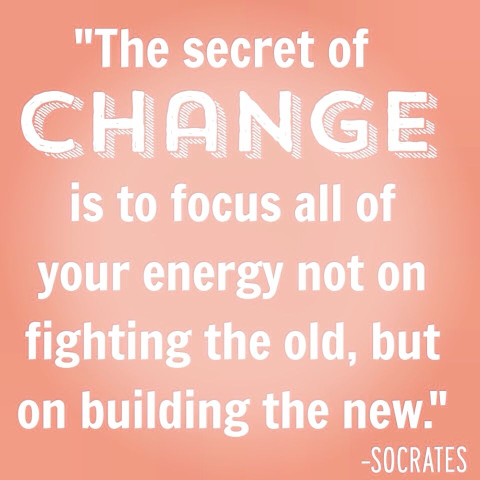 Inspirational Quotes To Change Your Life The Secret Of Change Is To Focus All Of Your Energy Not On