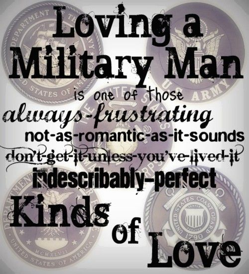 Loving a military man is one of those always frustrating, not as romantic as it sounds, dont get it unless you've lived it, indescribably PERFECT kinds of love. <3