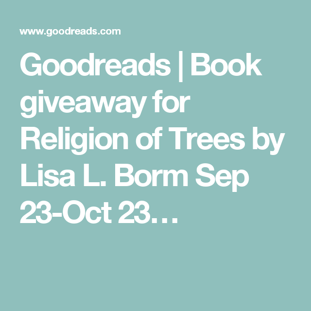 Goodreads | Book giveaway for Religion of Trees by Lisa L. Borm Sep 23-Oct 23…