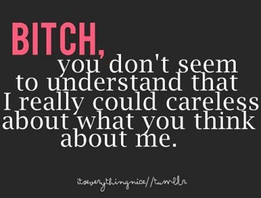 I Dont Care What You Think About Me Cuz I Dont Think About U You