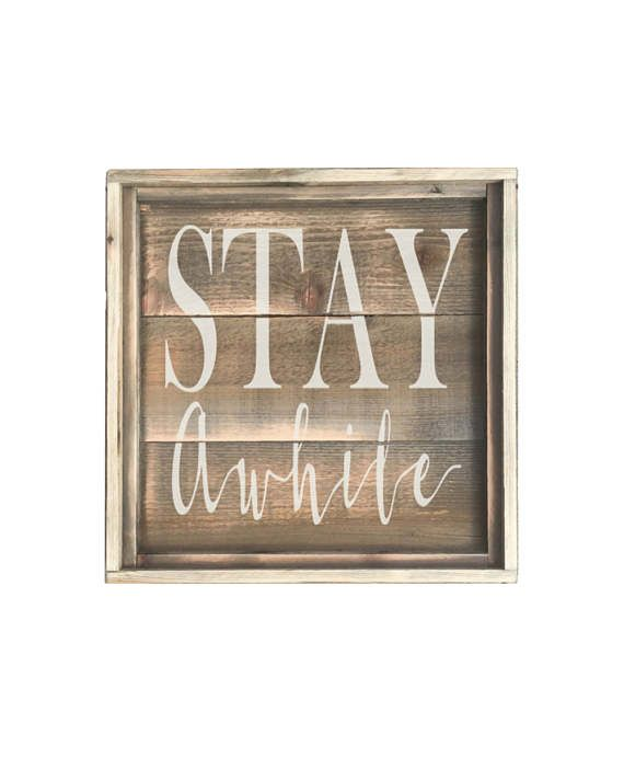 Stay Awhile Farmhouse Sign Sign Materials Farmhouse Signs Stay