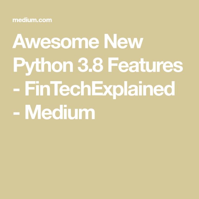 Awesome New Python 3 8 Features | Python | Python, Variables