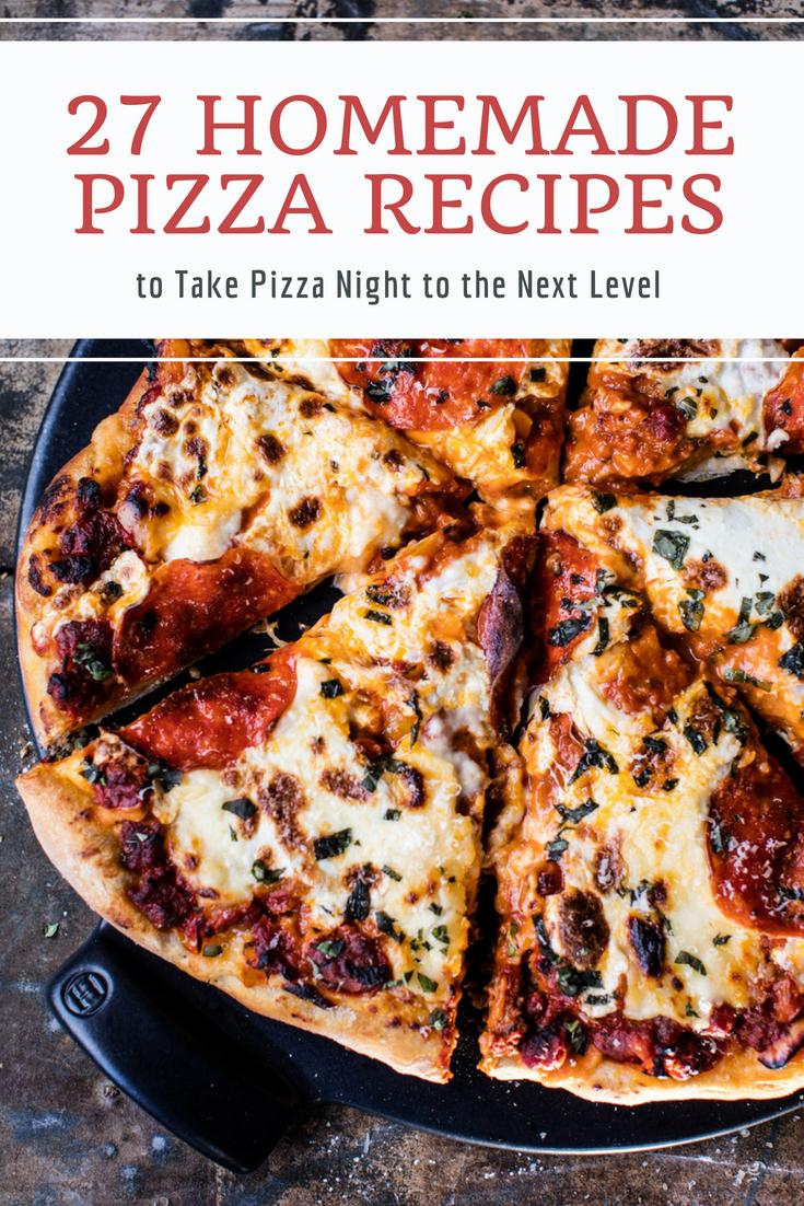 27 Homemade Pizza Recipes To Take Pizza Night To The Next Level Pizza Recipes Homemade Homemade Pizza Homemade Recipes