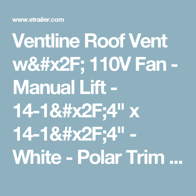 Ventline Roof Vent W 110v Fan Manual Lift 14 1 4 X 14 1 4 White Polar Trim Ventline Rv Ve With Images Roof Vents Vented Roof