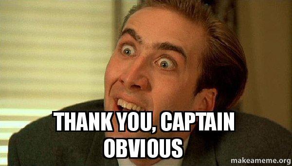 Thank You Captain Obvious Sarcastic Nicholas Cage Make A Meme You Dont Say Memes Sarcastic Vape Humor