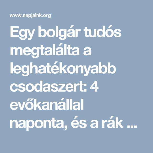 Egy bolgár tudós megtalálta a leghatékonyabb csodaszert: 4 evőkanállal naponta, és a rák eltűnik! – Napjaink