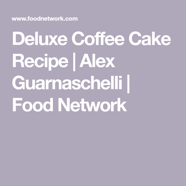 Deluxe Coffee Cake Recipe With Images Coffee Cake Coffee Cake Recipes Food Network Recipes