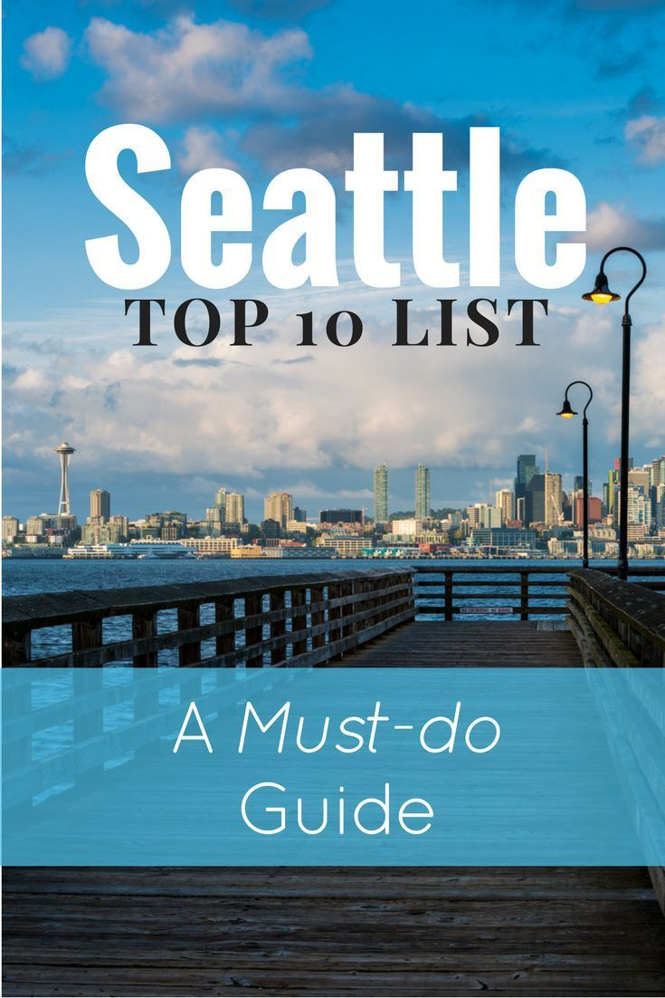 A Guide To The Top 10 Things Do In Seattle Pinterest Destinations And Vacation