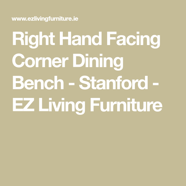 Right Hand Facing Corner Dining Bench Stanford Ez Living Furniture Corner Dining Bench Dining Bench Dining