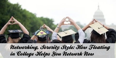 Networking, Sorority Style: How Floating in College Helps You Network Now