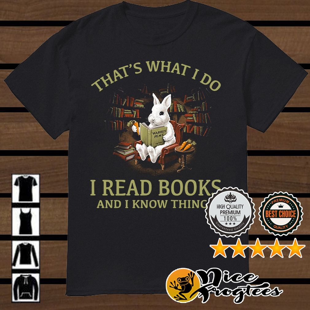 Rabbit That S What I Do I Read Books And I Know Things Shirt And