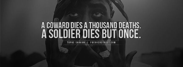 A Coward Dies A Thousand Deaths A Soldier Dies But Once Courage