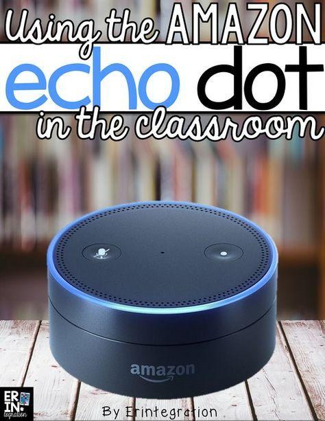 Using The Amazon Echo Dot And Alexa In The Classroom Classroom Technology Amazon Echo Educational Technology