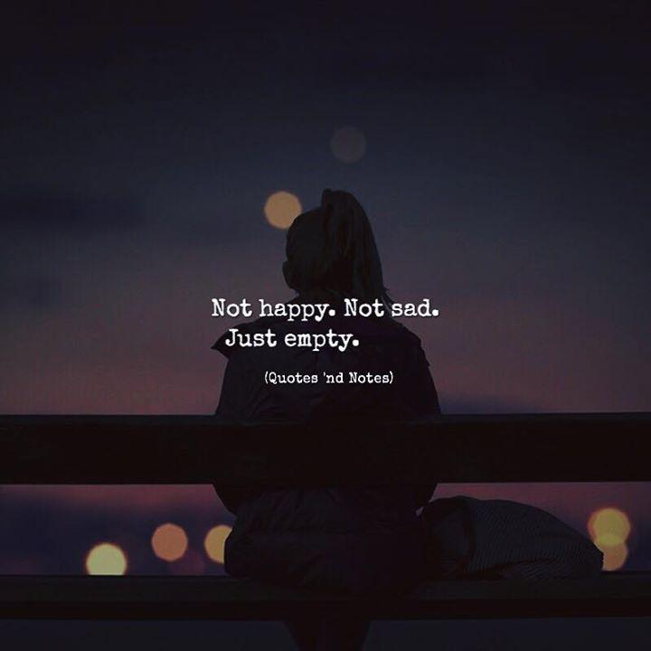 I Am Not Happy Quotes: Not Happy. Not Sad. Just Empty. Via (http://ift.tt/2tWlnG4