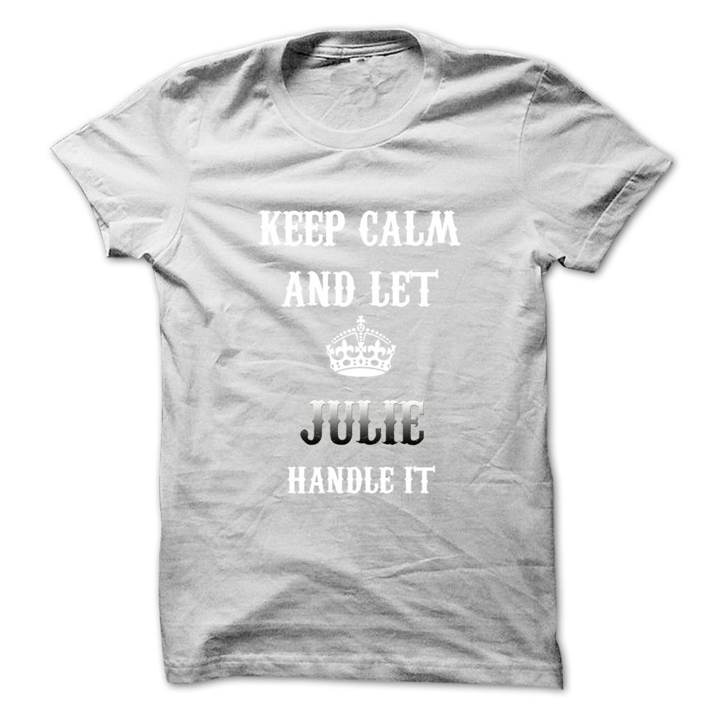 Keep Calm ₪ And Let JULIE Handle It.Hot Tshirt!This shirt is a MUST HAVE. NOT Available in any Stores.   Choose your color, style and Buy it now!mens shirts,shirts for men,cool shirts