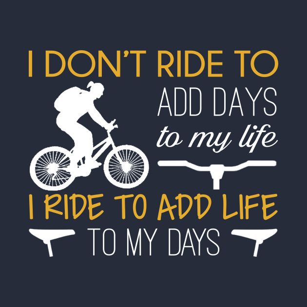 Check Out This Awesome I Ride To Add Life To My Days Design On Teepublic Cycling Quotes Biking Quotes Cycling Bike Logos Design