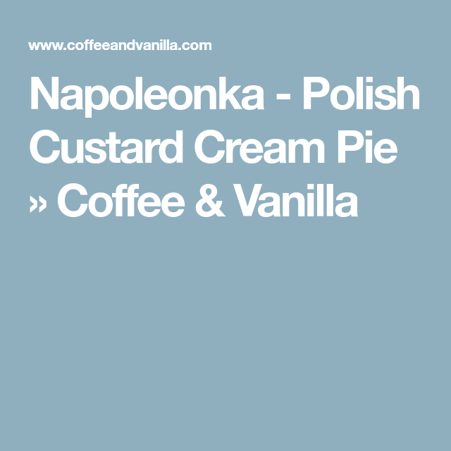 Napoleonka - Polish Custard Cream Pie » Coffee & Vanilla