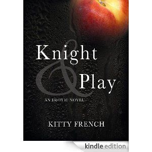 Knight and Play (The Lucien Knight Erotic Trilogy Book 1) - by Kitty French