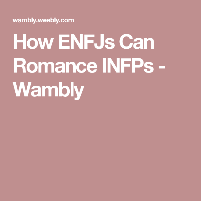 How ENFJs Can Romance INFPs - Wambly