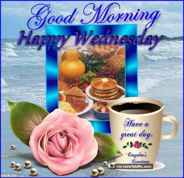 Good Morning Wednesday Have A Great Day Good Morning Wednesday