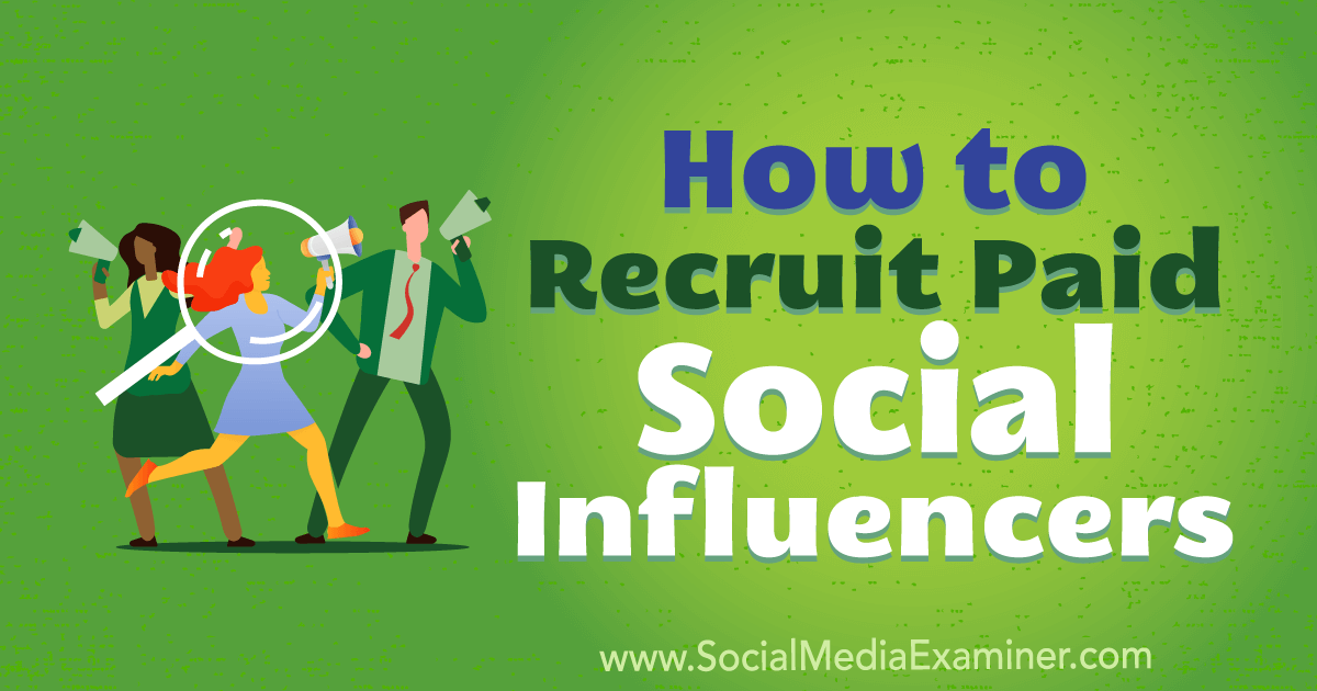 How to Recruit Paid Social Influencers Discover how to