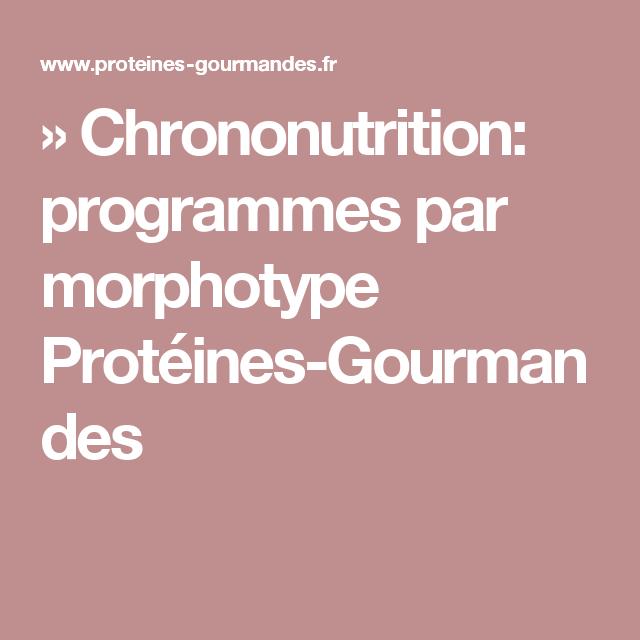 » Chrononutrition: programmes par morphotype Protéines-Gourmandes