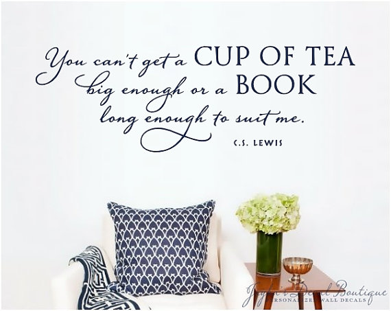 You Can T Get A Cup Of Tea Big Enough Or A Book Long Enough To
