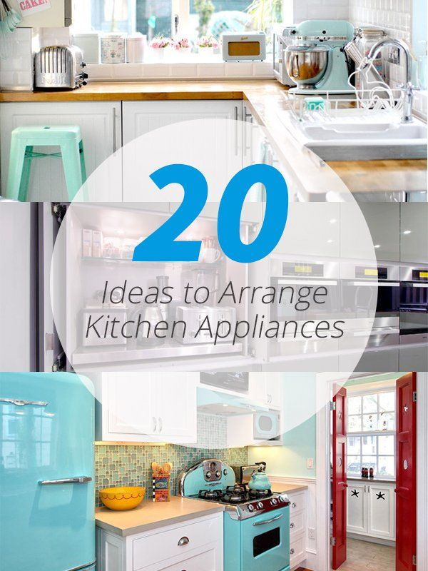 20 Ideas To Arrange Kitchen Liances A Won T Be Complete Without The