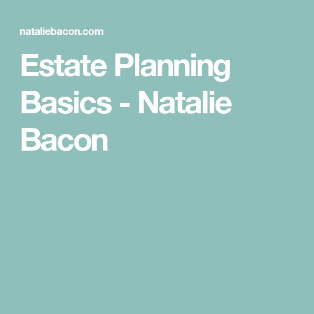 Estate Planning Basics - Natalie Bacon