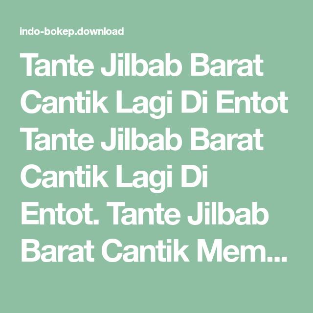 Tante Jilbab Barat Cantik  Entot