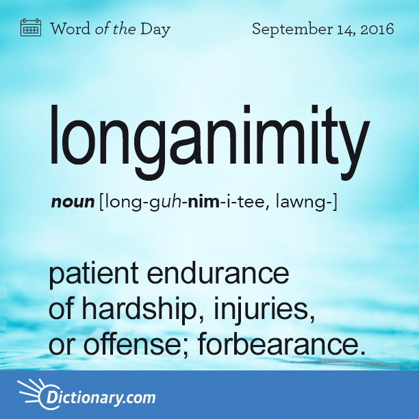 Perfect Dictionary.comu0027s Word Of The Day   Longanimity   Patient Endurance Of  Hardship, Injuries