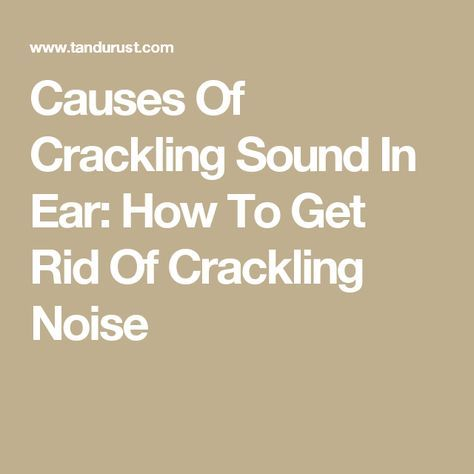 Causes Of Crackling Sound In Ear How To Get Rid Of Crackling Noise Ear Sound Ear Wax Removal Ear Wax Buildup