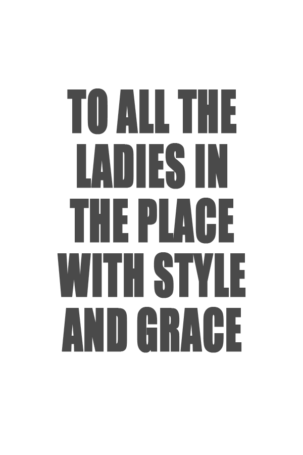 To All The Ladies In The Place With Style And Grace Quotes I 3
