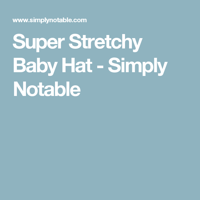 Super Stretchy Baby Hat - Simply Notable  3e4b7f3765d