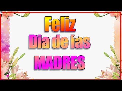 Feliz Dia De La Madre - Frases Para El Dia De La Madre - Feliz Dia De Las Madres Bellas - YouTube