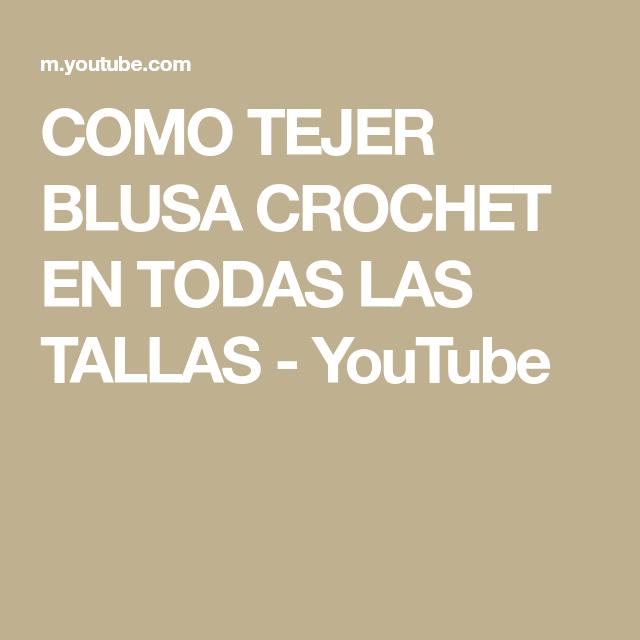 Como Tejer Blusa Crochet En Todas Las Tallas Youtube En 2020 Blusas De Crochet Tutorial De Blusa Blusas