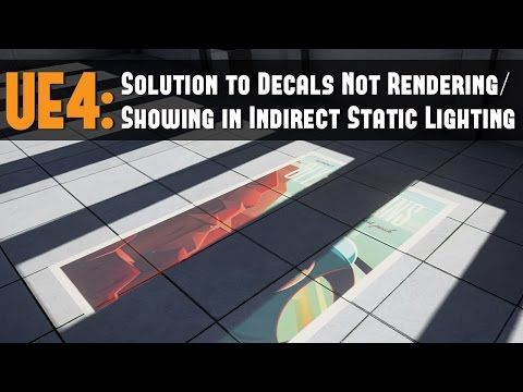 UE4: Solution to Decals Not Rendering/Showing in Indirect Static