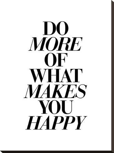Stretched Canvas Print Do More Of What Makes You Happy 2 By Brett Wilson 29x22in Are You Happy What Makes You Happy Wilson Art