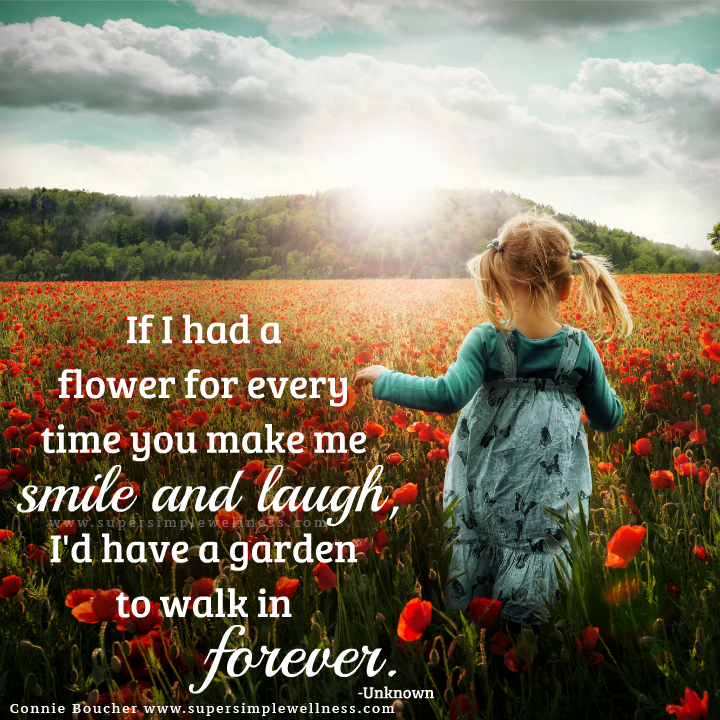 """""""If I had a #flower for every time you make me #smile and #laugh, I'd have a #garden to walk in forever."""" -Unknown #truth #truetalk #grateful #gratitude #happiness #smiling #friends #foreverfamily #instaquote #inspiring #inspirational #inspirationalquote #ConnieBoucher #SuperSimpleWellness #essentialoils #health #chakra #wellness #choosehappiness"""