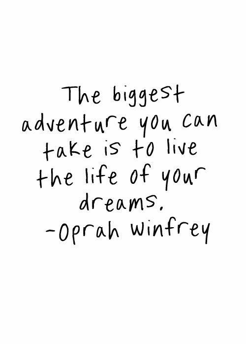 The Biggest Adventure You Can Take Is To Live The Life Of Your Dreams Opra Tagliche Inspirationszitate Inspirierende Zitate Und Spruche Inspirierende Spruche
