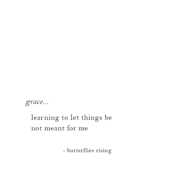 grace... learning to let things be not meant for me