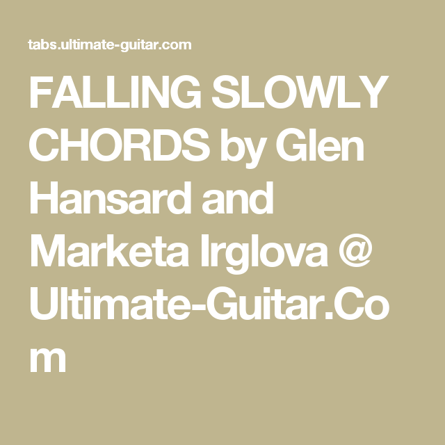 FALLING SLOWLY CHORDS by Glen Hansard and Marketa Irglova @ Ultimate ...